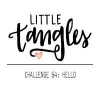 http://littletangles.blogspot.com/2016/01/challenge-64-hello.html