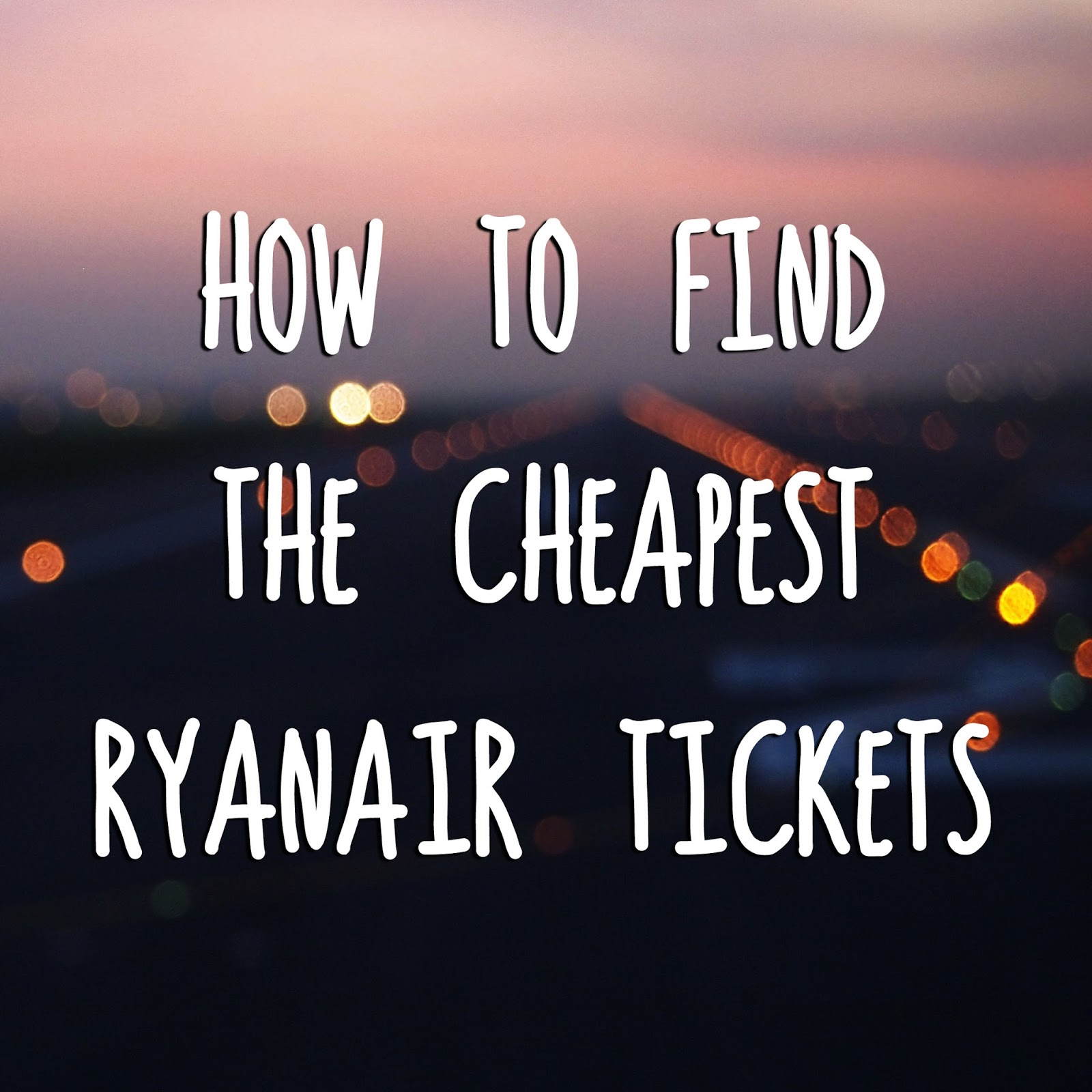 How to find the cheapest Ryanair tickets - the art of cheap travel