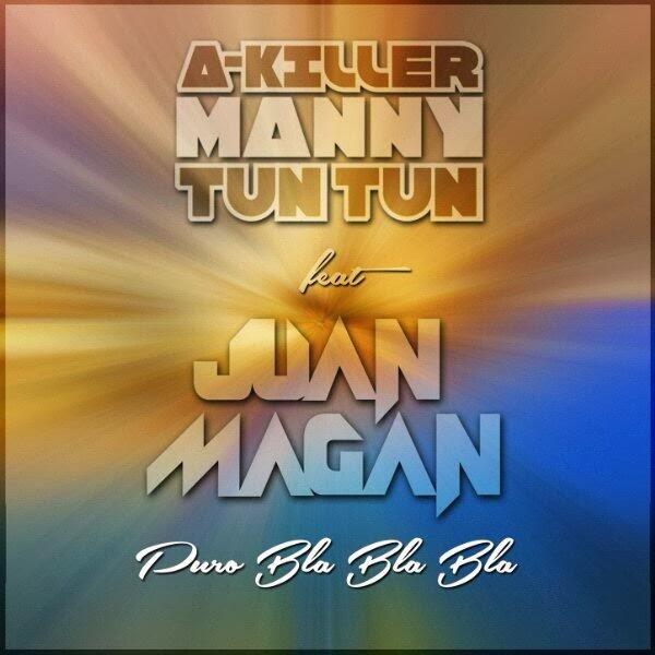 A-Killer & Manny Tun Tun - Puro Bla Bla Bla (ft. Juan Magan)