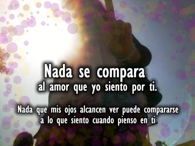 Pero Nada Se Compara Al Amor Que Yo Siento Por Ti Mis Ojos Alcancen Ver Puede Compararse A Lo Cuando Pienso En