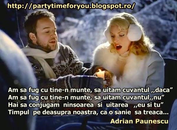 """Am sa fug cu tine-n munte, sa uitam cuvantul,,daca"""" Am sa fug cu tine-n munte, sa uitam cuvantul ,,nu""""  Hai sa conjugam ninsoarea si uitarea ,,eu si tu"""" Timpul pe deasupra noastra ca o sanie sa treaca..."""