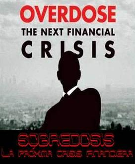 Sobredosis - La Próxima Gran Crisis Económica Mundial