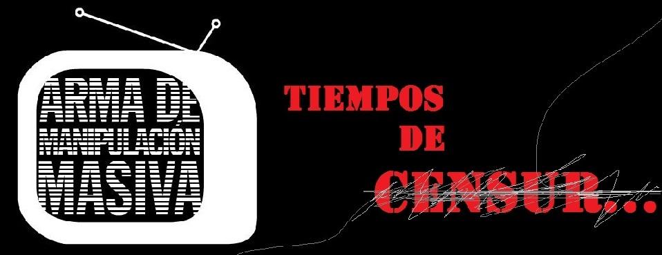 TIEMPOS DE CENSURA