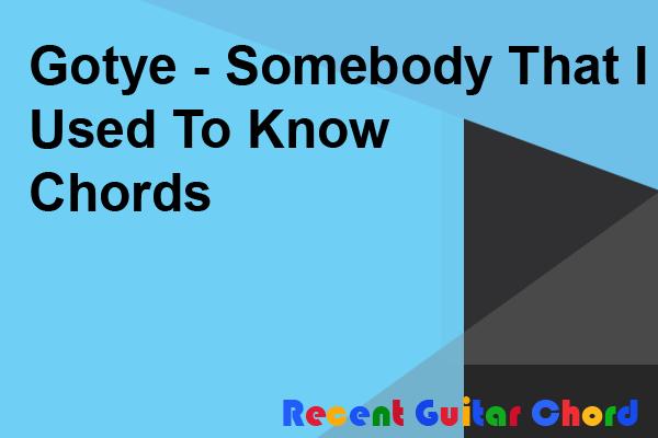 Gotye - Somebody That I Used To Know Chords