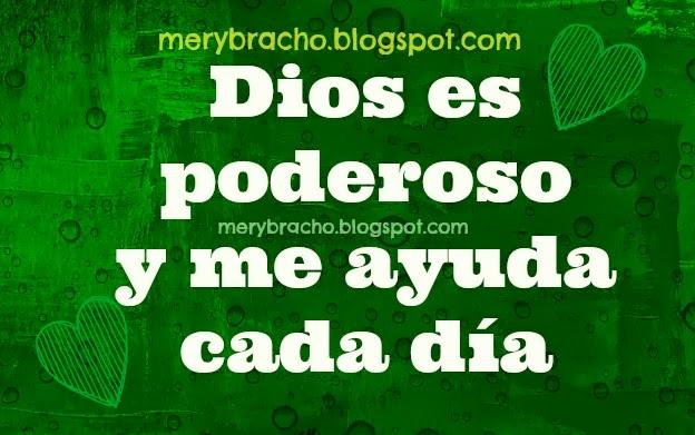 Dios es Poderoso y está conmigo. Me llena de su propósito. Poema cristiano de motivación personal, Dios me ayuda en todo. Postales cristianas y tarjetas para tí y para mi.
