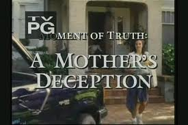 Moment of truth a Mothers deception