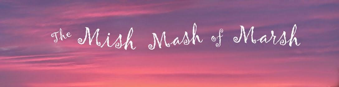 Mish~*~Mosh~*~Marsh