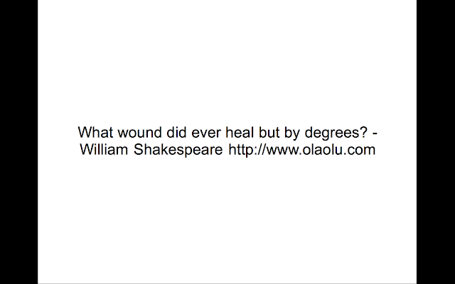 What wound did ever heal but by degrees? - William Shakespeare