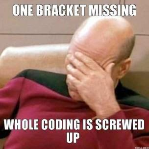 Captain Picard face-palming: one bracket missing, whole coding is screwed up