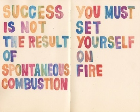 you have to set yourself on fire: