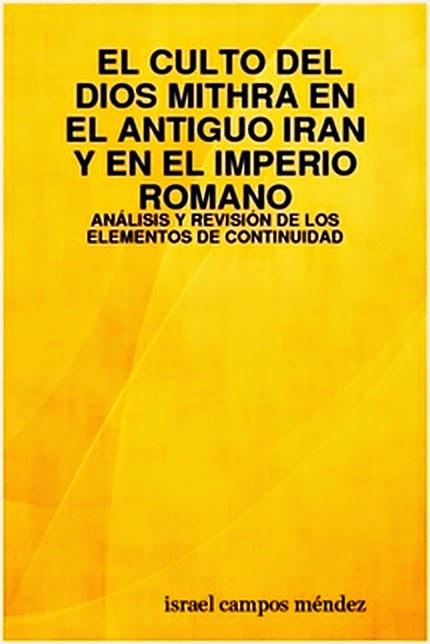 El Culto del Dios Mithra en el Antiguo Iran y en el Imperio Romano: Análisis  y Revisión de los Elementos de Continuidad de  Israel Campos Méndez