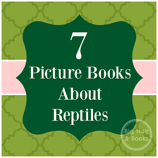 7 picture books about reptiles