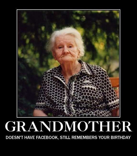 Awesome Grandma Is Awesome - Doesn't Have Facebook Still Remembers Your Birthday
