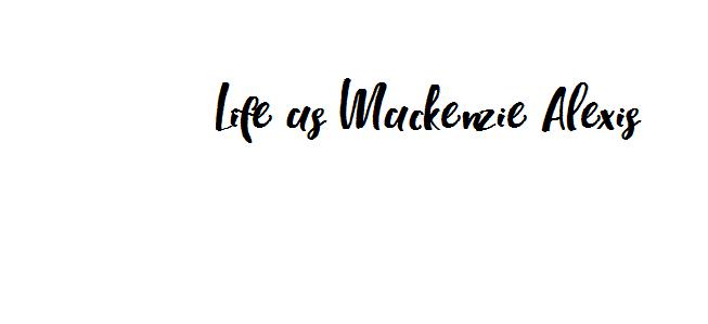 Life as Mackenzie Alexis