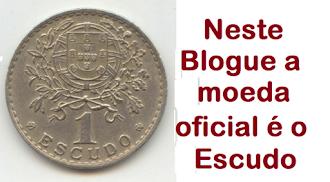 Neste Blogue a moeda oficial é o Escudo