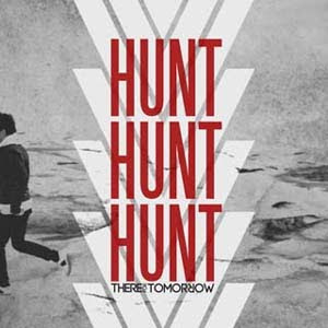 There For Tomorrow - Hunt Hunt Hunt Lyrics | Letras | Lirik | Tekst | Text | Testo | Paroles - Source: mp3junkyard.blogspot.com