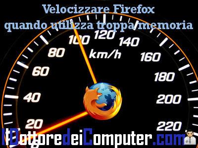 velocizzare firefox utilizza troppa ram