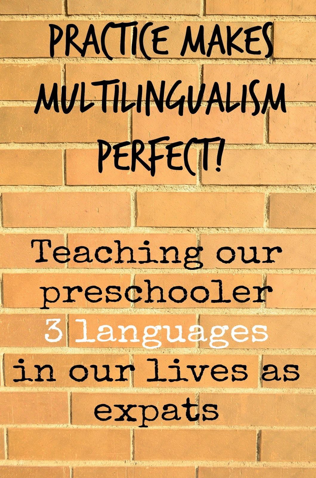 The Practical Mom: Practice makes multilingualism perfect! Teaching our preschooler 3 languages, in our lives as expats.