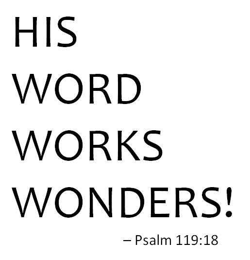 His Word Works Wonders - Psalm 119:18