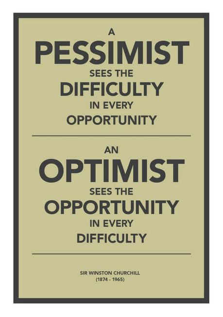 A Pessimist Sees The Difficulty In Every Opportunity - An Optimist Sees The Opportunity In Every Difficulty - Winston Churchill Quote