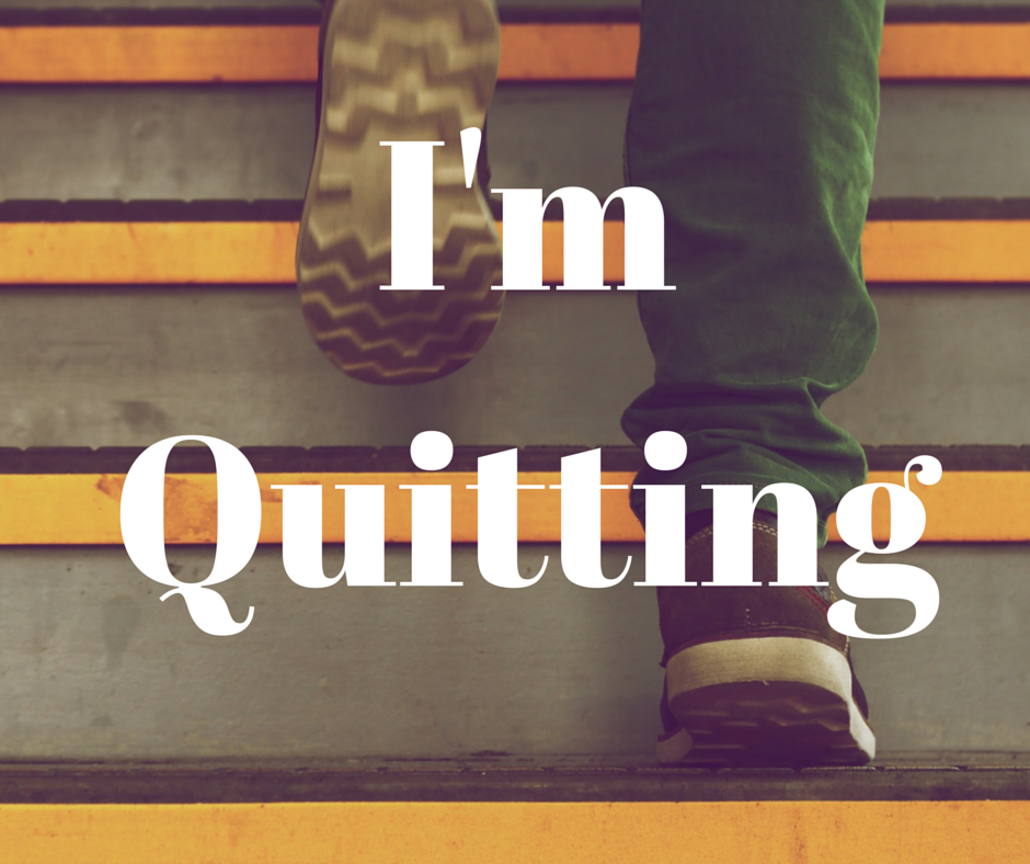 Why I'm Quitting