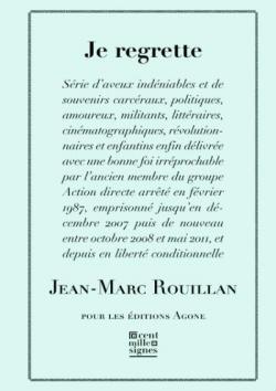 «Je regrette». Nou llibre de Jann Marc Rouillan (Editions  Agone, 2016).