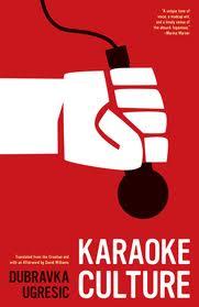 Dubravka Ugresic, Karaoke Culture