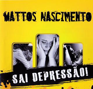 Mattos Nascimento   Sai Depressão! 2011
