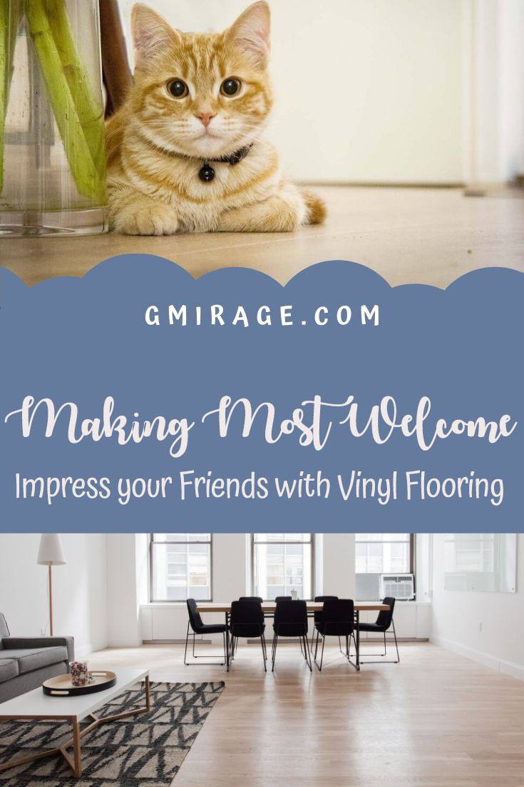 MAKING MOST WELCOME Impress your Friends with Vinyl Flooring