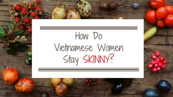 How do Vietnamese women stay skinny?