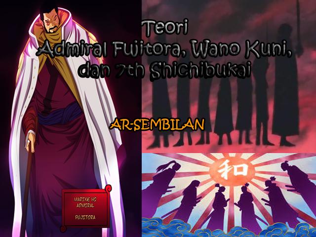Teori Admiral Fujitora, Wano Kuni, dan 7th Shichibukai One Piece