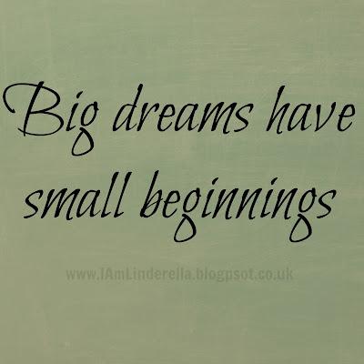 Big dreams have small beginnings