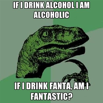 If I Drink Alcohol I Am Alcoholic - If I Drink Fanta, Am I Fantastic