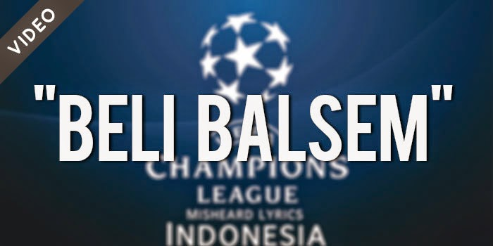 Champions League Anthem 'Beli Balsem' (Misheard Lyrics Indonesia)