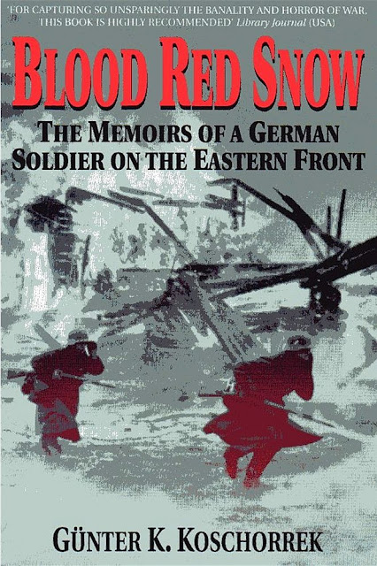 Blood Red Snow: The Memoirs of a German Soldier on the Eastern Front  Gunter K. Koschorrek.