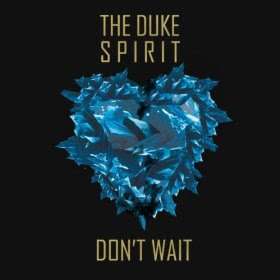 The Duke Spirit - Don&#8217;t Wait