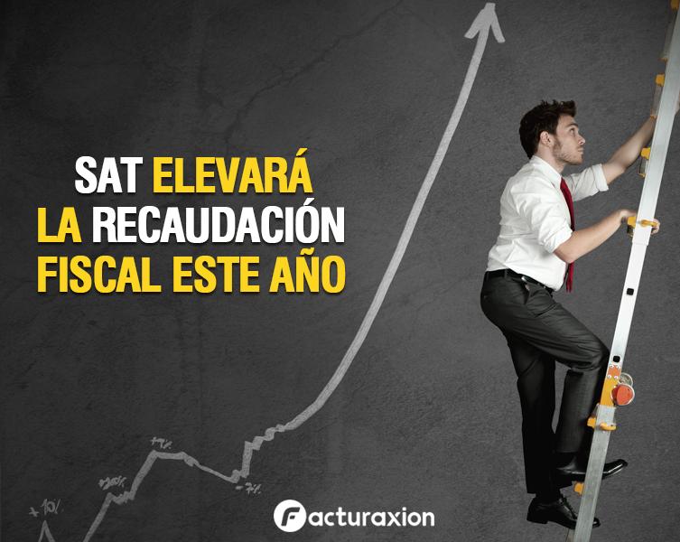 SAT elevará la recaudación fiscal este año.