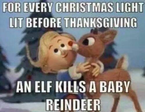 For every christmas light lit before thanksgiving an elf kills a baby reindeer