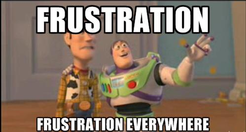 #frustration #everywhere #woody #buzz.- frustration frustration everywhere