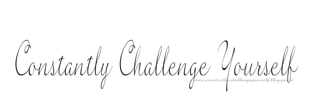 Constantly challenge yourself