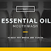 Why Essential Oil Mouthwash Is Best For Mouth And Breath