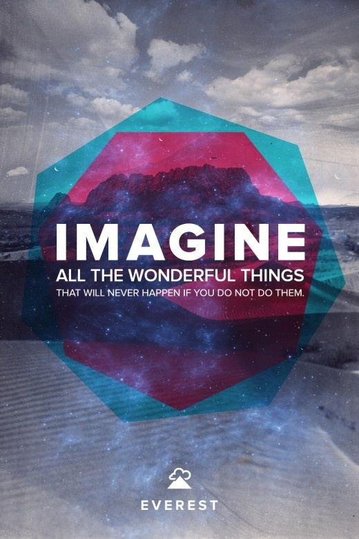 Imagine all the wonderful things that will never happen if you do not do them