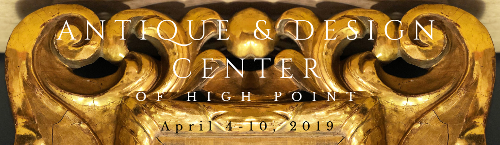Antique and Design Center of High Point, April 4th-10th, 2019