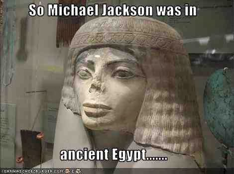 egypt so michael jackson was in ancient egypt best of funny memes