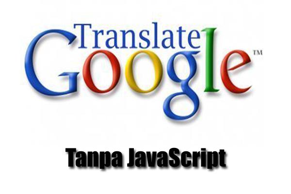 Membuat Google Translate tanpa JavaScript di Blog