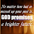 LET GOD'S PROMISES SHINE ON YOUR PAIN - THE FUTURE IS AS BRIGHT AS GOD'S PROMISES