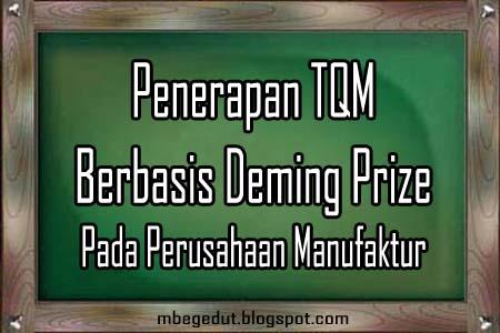 Penerapan TQM Berbasis Deming Prize Pada Perusahaan Manufaktur