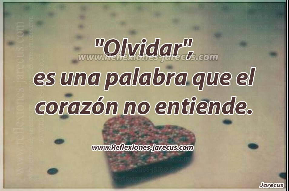 """""""Olvidar"""", es una palabra que el corazón no entiende."""
