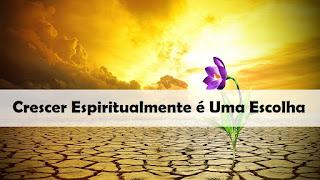 Crescer Espiritualmente é uma Escolha