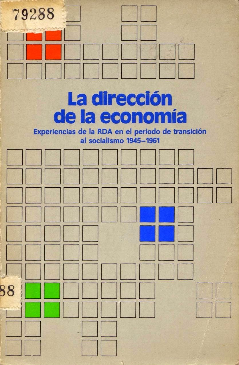 La dirección de la economía. Experiencias de la RDA en el período de transición al socialismo 1945-1961 La%2Bdirecci%C3%B3n%2Bde%2Bla%2Beconom%C3%ADa